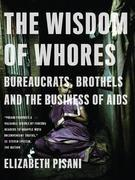 The Wisdom of Whores: Bureaucrats, Brothels, and the Business of AIDS