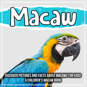 Macaw: Discover Pictures and Facts About Macaws For Kids! A Children's Macaw Book
