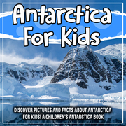 Antartica For Kids: Discover Pictures and Facts About Antartica For Kids! A Children's Antartica Book