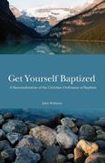 Get Yourself Baptized Reconsideration of Baptism