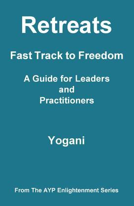 Retreats - Fast Track to Freedom - A Guide for Leaders and Practitioners