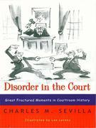 Disorder in the Court: Great Fractured Moments in Courtroom History