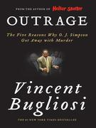 Outrage: The Five Reasons Why O. J. Simpson Got Away with Murder