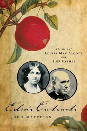 Eden's Outcasts: The Story of Louisa May Alcott and Her Father