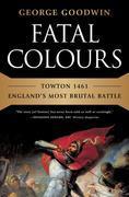 Fatal Colours: Towton 1461-England's Most Brutal Battle