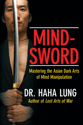 Mind-Sword: Mastering the Asian Dark Arts of Mind Manipulation
