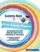 Classical Magic 2 - For Easy Piano Aria Goldberg Variations Moonlight Sonata 1st Mvt Wedding Day At Troldhaugen Letter Names Embedded In Noteheads for Quick and Easy Reading