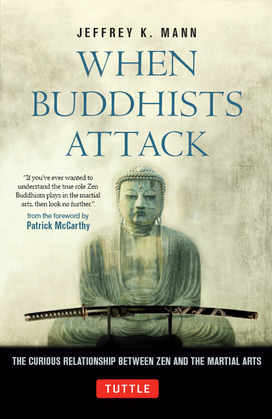When Buddhists Attack: The Curious Relationship Between Zen and the Martial Arts