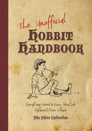 The Unofficial Hobbit Handbook: Everything I Need to Know about Life I Learned from Tolkien