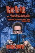 Wake Me Nots : Please Don't Disturb Me Till I Find Out What Happens! Eighteen Mystery Tales & THRILLERS!