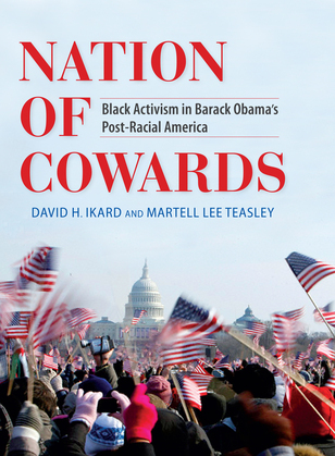Nation of Cowards: Black Activism in Barack Obama's Post-Racial America
