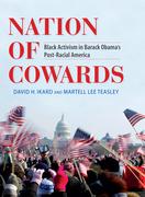 Nation of Cowards: Black Activism in Barack Obama's Post-Racial America
