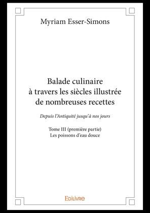 Balade culinaire à travers les siècles illustrée de nombreuses recettes - Tome III (première partie)