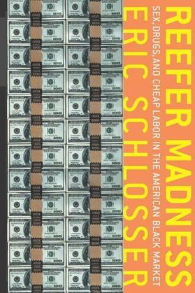 Schlosser, Eric - Reefer Madness: Sex, Drugs, and Cheap Labor in the American Black Market