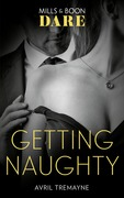 Getting Naughty (Mills & Boon Dare) (Reunions, Book 3)