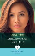 Island Doctor To Royal Bride? (Mills & Boon Medical)