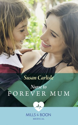 Nurse To Forever Mum (Mills & Boon Medical) (Single Dad Docs, Book 4)