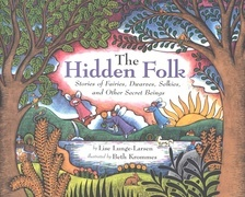 The Hidden Folk: Stories of Fairies, Dwarves, Selkies, and Other Secret Beings