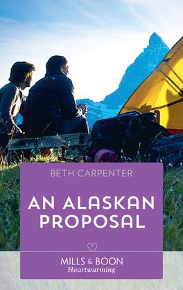 An Alaskan Proposal (Mills & Boon Heartwarming) (A Northern Lights Novel, Book 4)