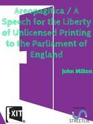Areopagitica / A Speech for the Liberty of Unlicensed Printing to the Parliament of England