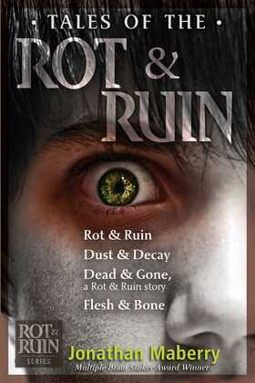 Tales of the Rot & Ruin: Rot & Ruin; Dust & Decay; Dead & Gone, a Rot & Ruin story; Flesh & Bone