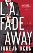 L.A. Fadeaway: A Novel
