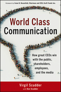 World Class Communication: How Great CEO's Win with the Public, Shareholders, Employees, and the Media