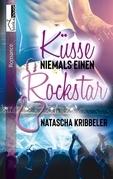 Küsse niemals einen Rockstar - Rockstar-Reihe 1