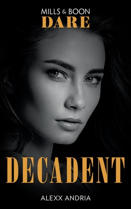 Decadent (Mills & Boon Dare) (Dirty Sexy Rich)