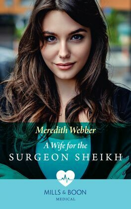 A Wife For The Surgeon Sheikh (Mills & Boon Medical)
