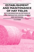 Establishment and Maintenance of Hay Fields - With Information on Methods of Land Preparation, Sowing, Mowing and Hay-making