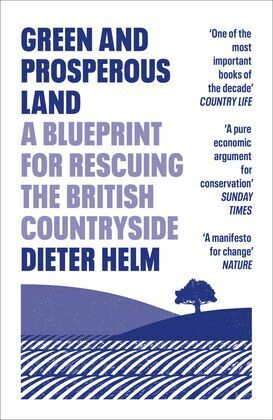 Green and Prosperous Land: A Blueprint for Rescuing the British Countryside