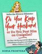 Solve the Divorce Dilemma: Do You Keep Your Husband or Do You Post Him on Craigslist?