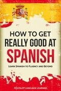How to Get Really Good at Spanish
