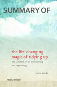 Summary: The Life Changing Magic of Tidying Up by Marie Kondo