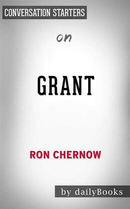 Grant: by Ron Chernow   Conversation Starters