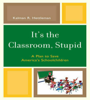 It's the Classroom, Stupid: A Plan to Save America's Schoolchildren