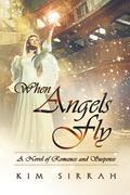 When Angels Fly: A Novel of Romance and Suspense