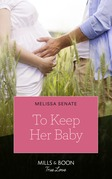 To Keep Her Baby (Mills & Boon True Love) (The Wyoming Multiples, Book 4)