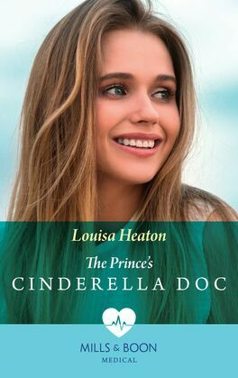 The Prince's Cinderella Doc (Mills & Boon Medical)