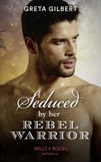 Seduced By Her Rebel Warrior (Mills & Boon Historical)