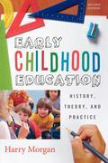 Early Childhood Education: History, Theory, and Practice
