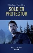 Soldier Protector (Mills & Boon Heroes) (Military Precision Heroes, Book 2)