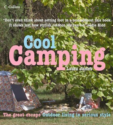 Cool Camping: Sleeping, Eating, and Enjoying Life Under Canvas