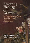 Fostering Healing and Growth: A Psychoanalytic Social Work Approach