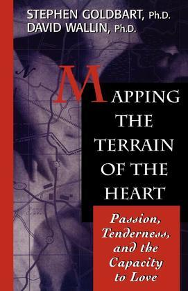 Mapping the Terrain of the Heart: Passion, Tenderness, and the Capacity to Love