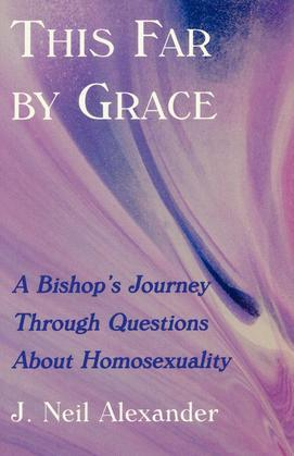 This Far by Grace: A Bishop's Journey Through Questions of Homosexuality