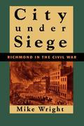 City Under Siege: Richmond in the Civil War