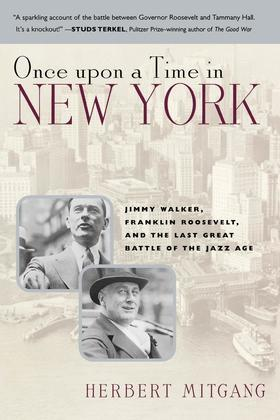 Once Upon a Time in New York: Jimmy Walker, Franklin Roosevelt, and the Last Great Battle of the Jazz Age