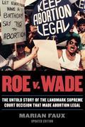 Roe v. Wade: The Untold Story of the Landmark Supreme Court Decision that Made Abortion Legal
